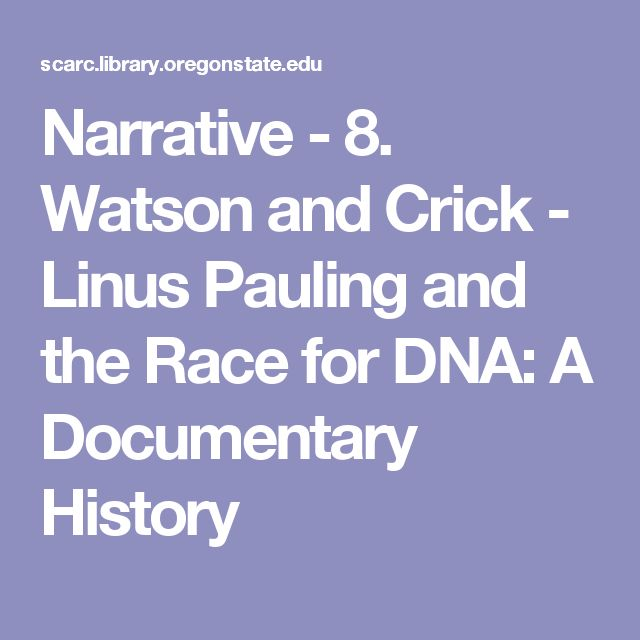 Narrative - 8. Watson and Crick - Linus Pauling and the Race for DNA: A Documentary History