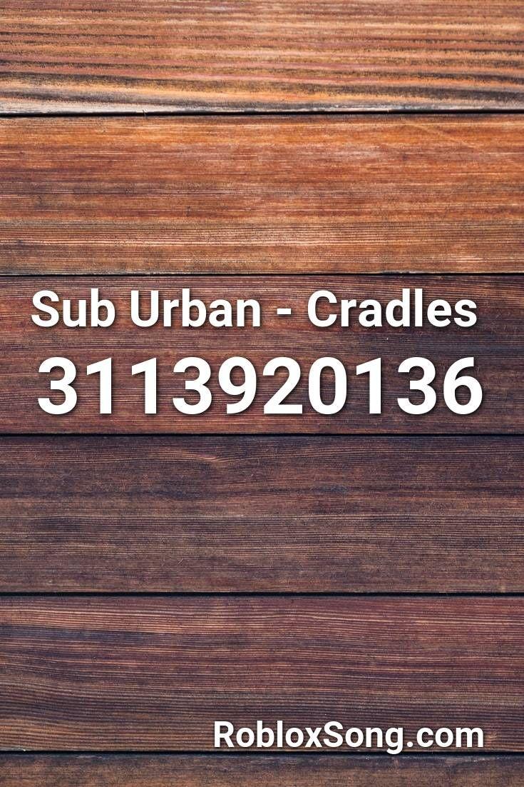 Sub Urban Cradles Roblox Id Roblox Music Codes In 2020