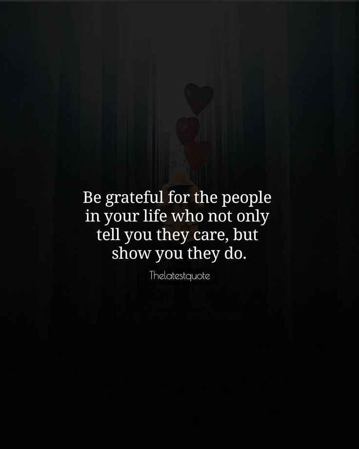 Be grateful for the people in your life who not only tell you they care but show you they do. . . #quotes