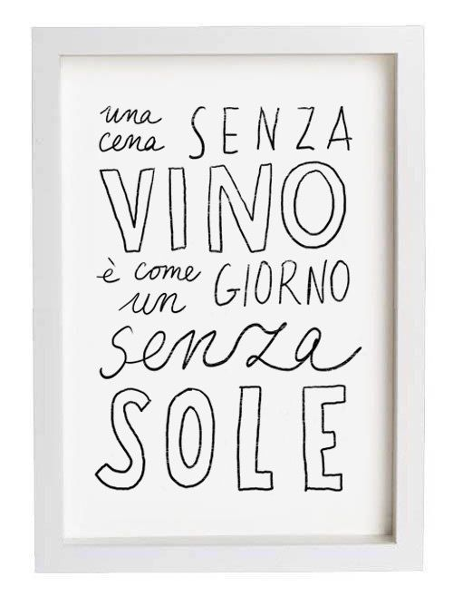 """a meal without wine is like a day without sun"" in Italian @Kate Mazur Mazur Mazur F. Gilbert"