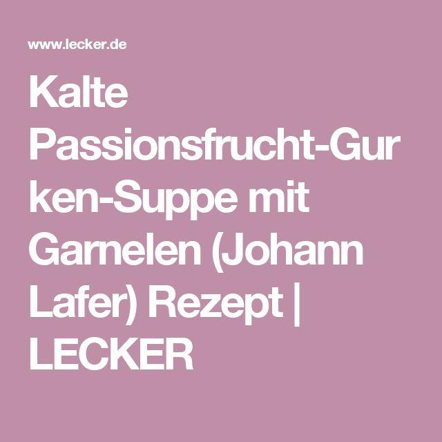Kalte Passionsfrucht-Gurken-Suppe mit Garnelen (Johann Lafer) Rezept | LECKER