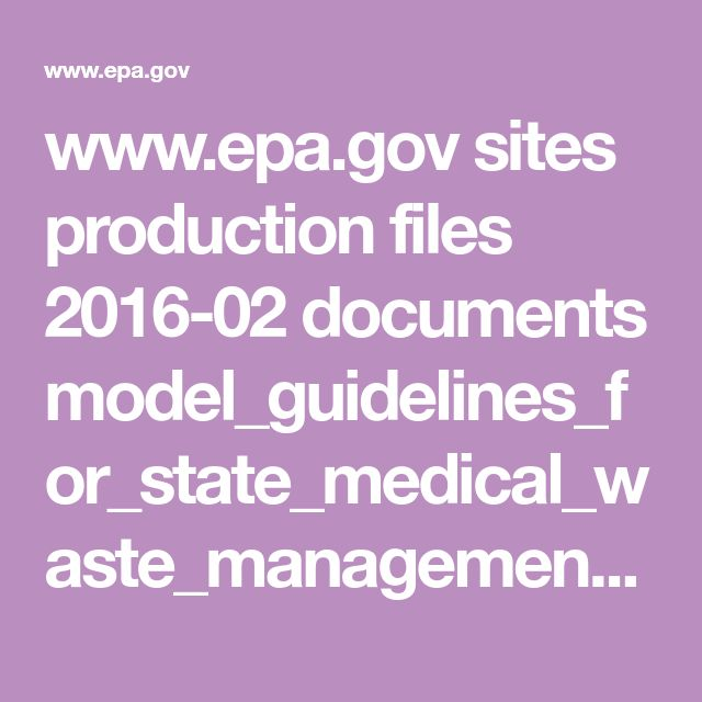 www.epa.gov sites production files 2016-02 documents model_guidelines_for_state_medical_waste_management.pdf