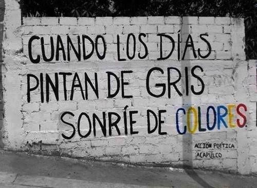 Cuando los días pintan de gris, sonríe de colores