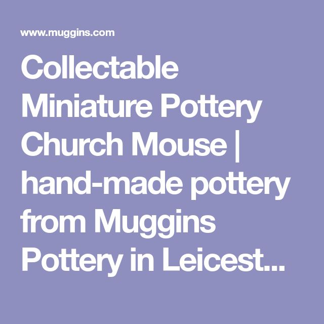 Collectable Miniature Pottery Church Mouse | hand-made pottery from Muggins Pottery in Leicestershire - wedding gifts, birthday presents, christening presents and anniversary gifts.