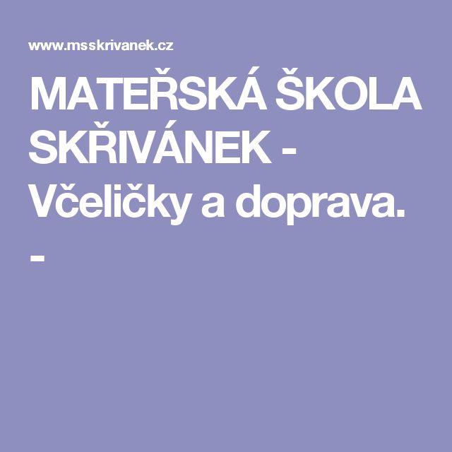 MATEŘSKÁ ŠKOLA SKŘIVÁNEK - Včeličky a doprava. -