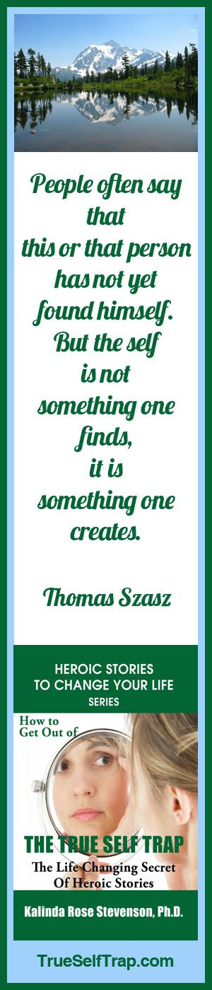 """Thomas Szasz Create Your Self Quote.  """"People often say that this or that person has not yet found himself. But the self is not something one finds, it is something one creates."""""""