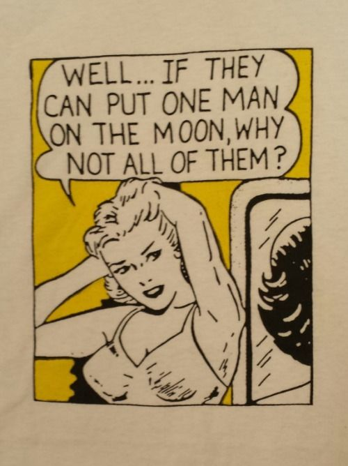 well... if they can put one man on the moon, why not all of them? Pop Art Retro Comic Illustration  humor meme feminist