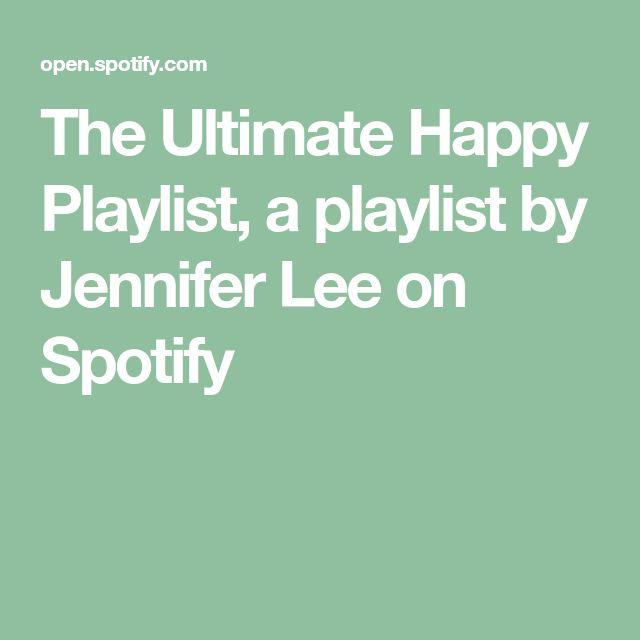 The Ultimate Happy Playlist, a playlist by Jennifer Lee on Spotify