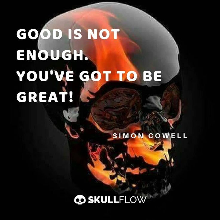 Good is Not Enough. You've got to be Great! ☠💀☠  - Simon Cowell    #skull #skeleton #goth #gothic #Dailyquotes #DailyInspirations