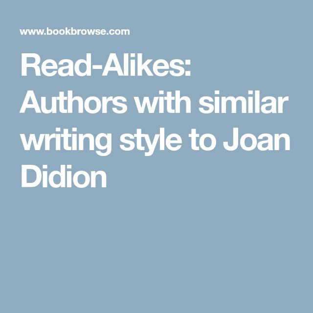Read-Alikes: Authors with similar writing style to Joan Didion