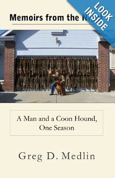 Memoirs from the Night: A Man and a Coon Hound, One Season: Greg Medlin: 9780615454436: Amazon.com: Books