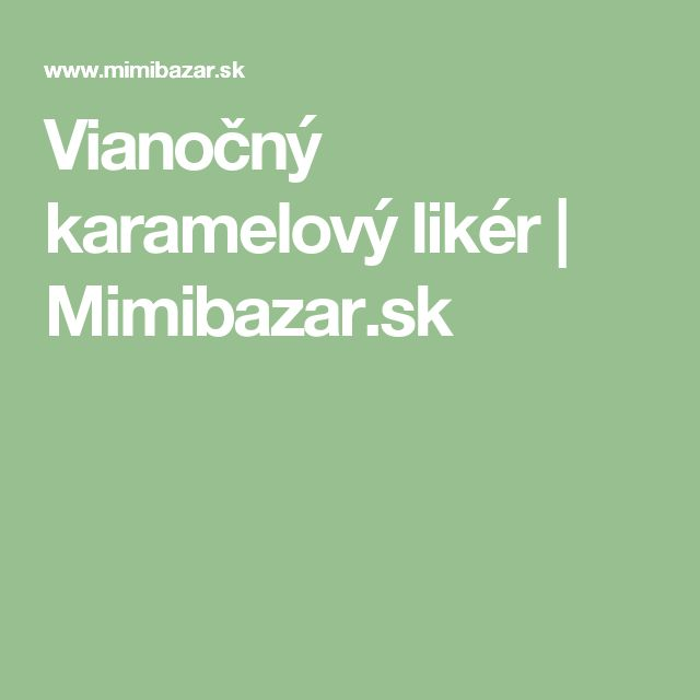 Vianočný karamelový likér | Mimibazar.sk