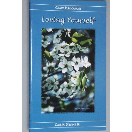 Amazon.com: Loving Yourself - Bible Doctrine Booklet: Carl H. Stevens Jr.: Books $1.99