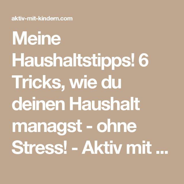 Meine Haushaltstipps! 6 Tricks, wie du deinen Haushalt managst - ohne Stress! - Aktiv mit Kindern