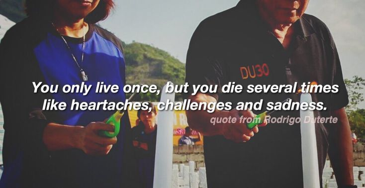 You only live once but you die several times... a quote by President Rodrigo Duterte