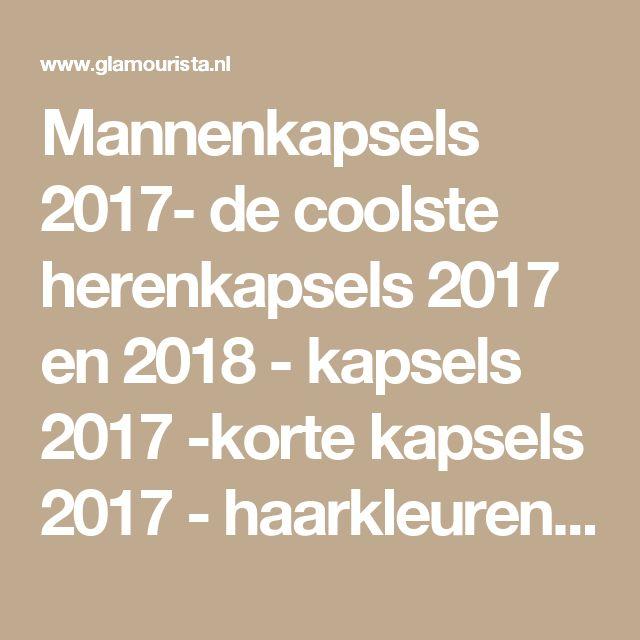 Mannenkapsels 2017- de coolste herenkapsels 2017 en 2018 - kapsels 2017 -korte kapsels 2017 - haarkleuren - kapsels voor dames - mannenkapsels - kinderkapsels - communiekapsels - bruidskapsels 2017