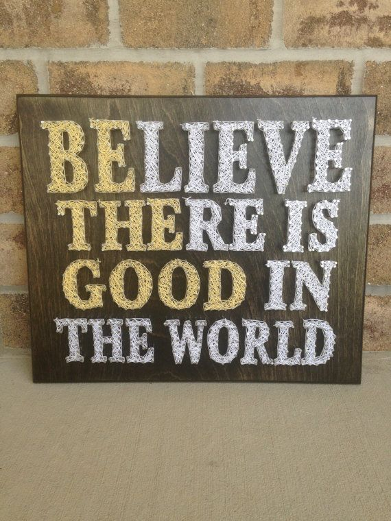 Made to Order Believe There Is Good In The World String Art
