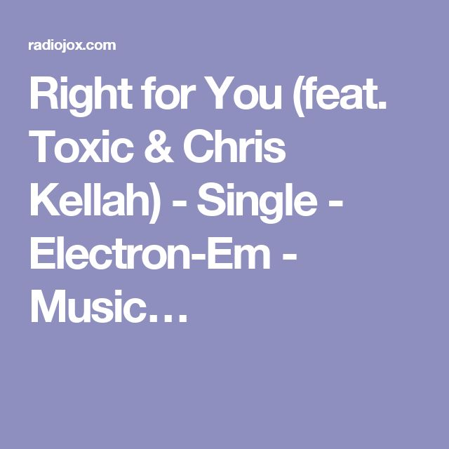 Right for You (feat. Toxic & Chris Kellah) - Single - Electron-Em - Music…