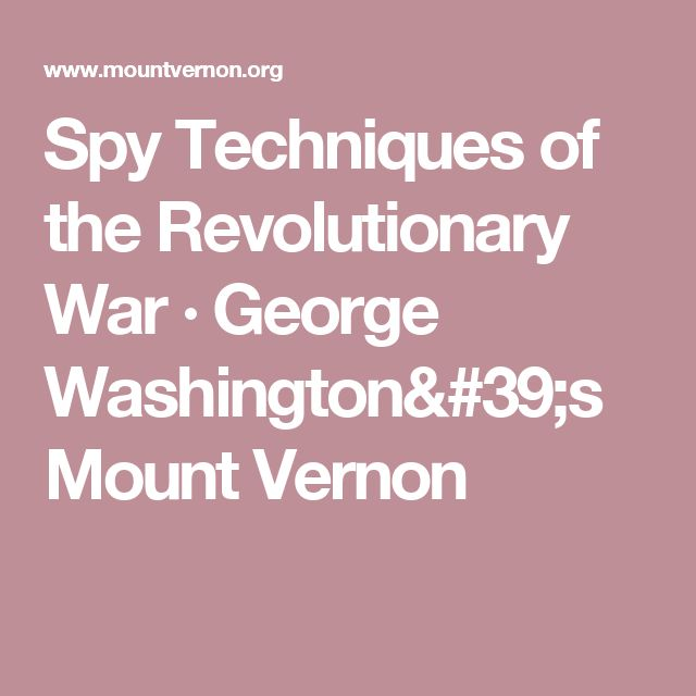 Spy Techniques of the Revolutionary War · George Washington's Mount Vernon