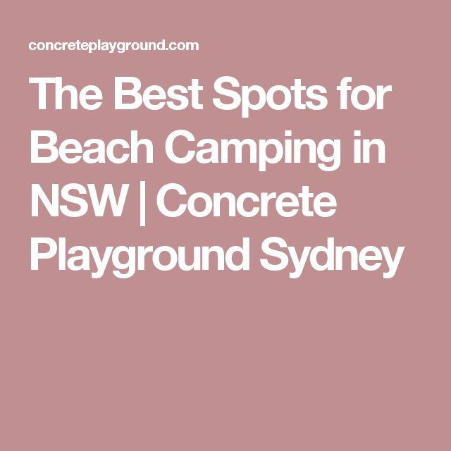 The Best Spots for Beach Camping in NSW | Concrete Playground Sydney