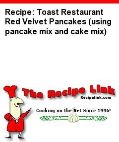 Recipe: Toast Restaurant Red Velvet Pancakes (using pancake mix and cake mix) - Recipelink.com