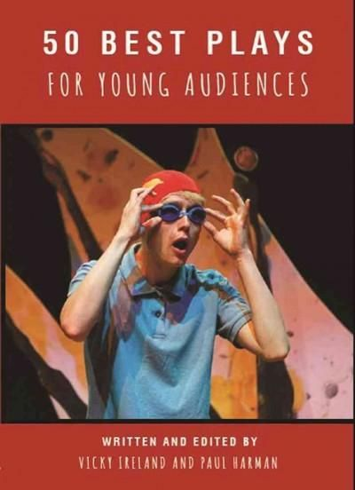 50 Best Plays for Young Audiences: Theatre-making for Children and Young People in England 1965-2015