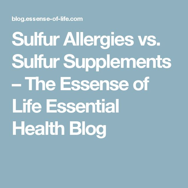 Sulfur Allergies vs. Sulfur Supplements – The Essense of Life Essential Health Blog