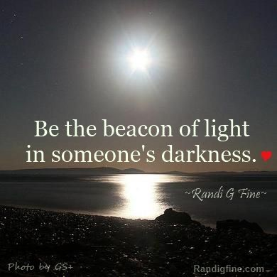 be the beacon of light in someone 39 s darkness