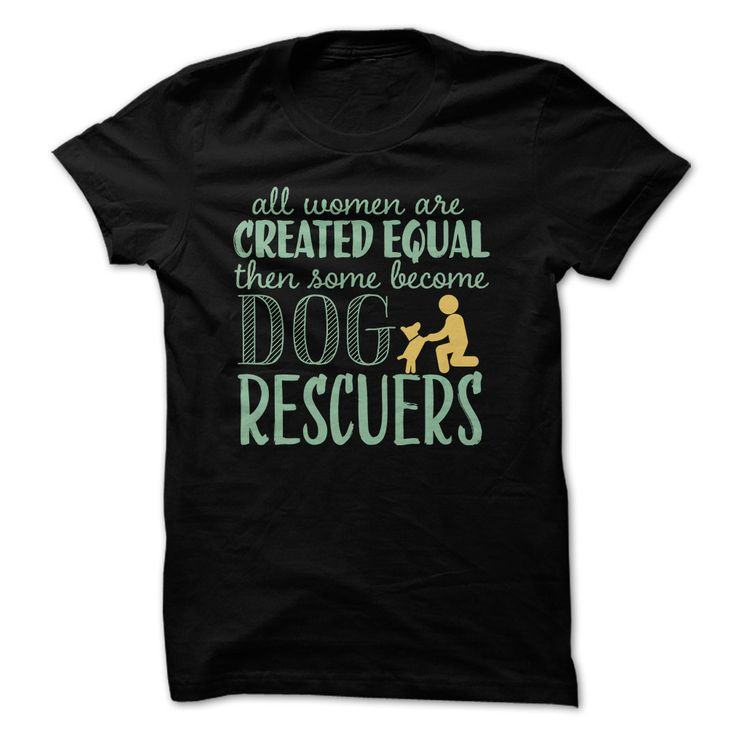 All women are created equal then some become dog rescuers