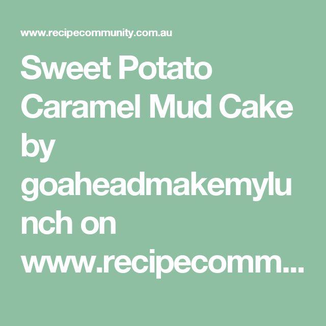 Sweet Potato Caramel Mud Cake by goaheadmakemylunch on www.recipecommunity.com.au