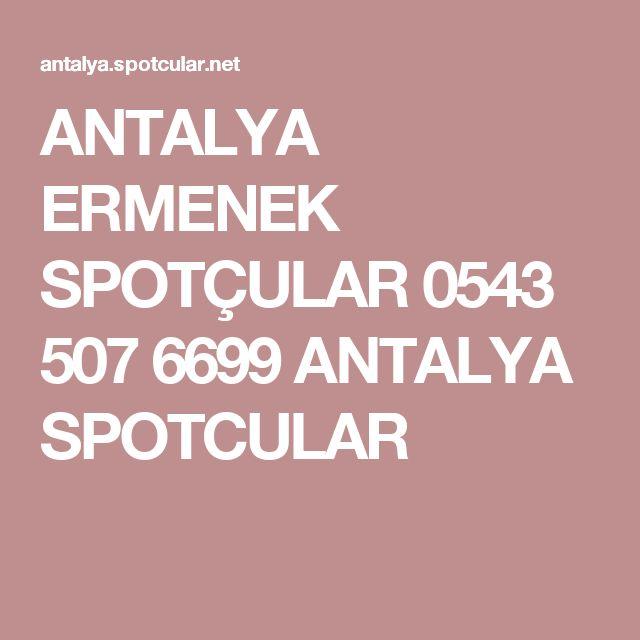 ANTALYA ERMENEK SPOTÇULAR 0543 507 6699 ANTALYA SPOTCULAR