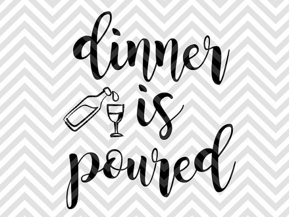 Dinner Is Poured Wine Kitchen Sign Decor Svg File Cut