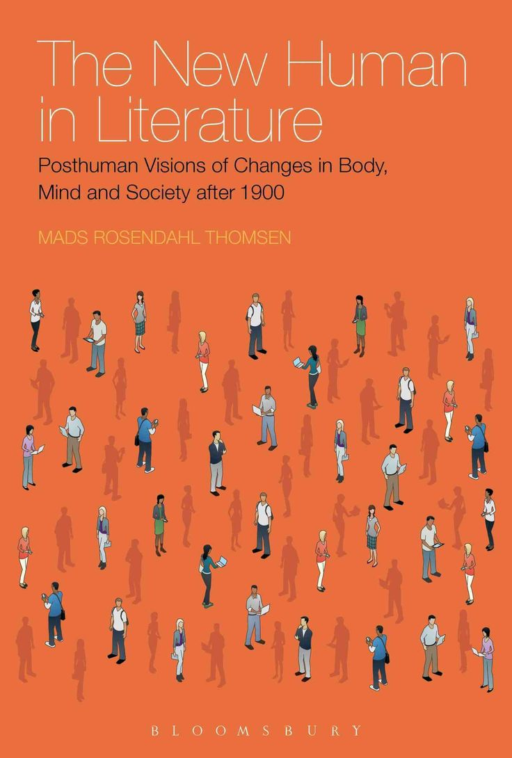 The New Human in Literature: Posthuman Visions of Changes in Body, Mind and Society After 1900