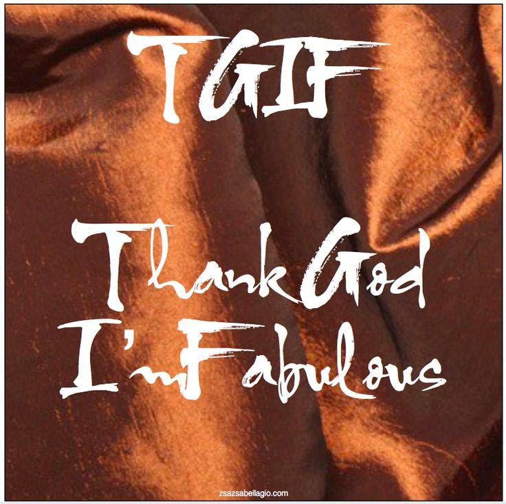 Oh Yes!.....: Zsazsabellagio, I M Fabulously, I'M Fabulously, Truths, Funnies, Thank Gods, Gods I M, Inspiration Quotes, Tgif