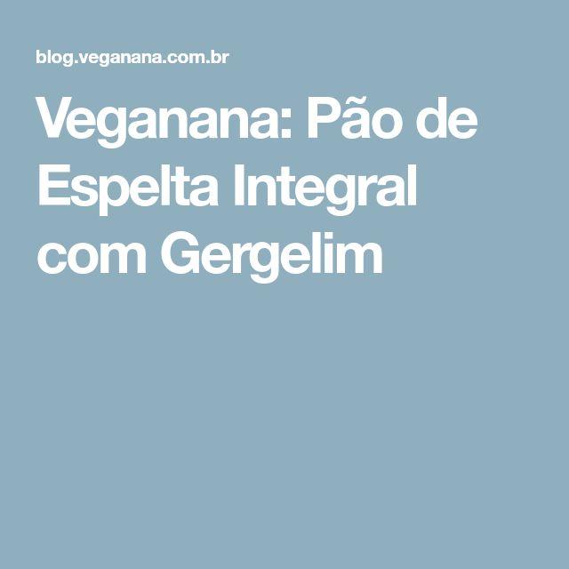 Veganana: Pão de Espelta Integral com Gergelim