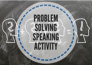PROBLEM SOLVING SPEAKING ACTIVITY