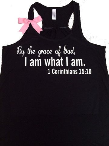 1 Corinthian 15:10 -By the grace of God, I am what I am - Racerback ta – Ruffles with Love