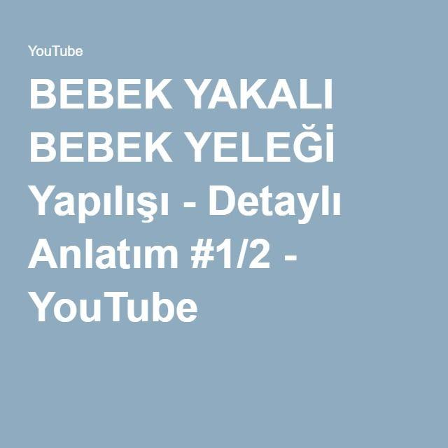 BEBEK YAKALI BEBEK YELEĞİ Yapılışı - Detaylı Anlatım #1/2 - YouTube