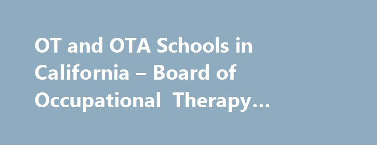 OT and OTA Schools in California – Board of Occupational Therapy #plumber #burbank #ca http://usa.nef2.com/ot-and-ota-schools-in-california-board-of-occupational-therapy-plumber-burbank-ca/  # OT Schools in California Occupational Therapist Program California State University Dominguez Hills Department of Occupational Therapy 1000 East Victoria Street Carson, CA 90747 (310) 243-2726 www.csudh.edu/OT/ Occupational Therapist Program Dominican University of California School of Nursing and…