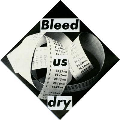 Barbara Kruger, Bleed us Dry.