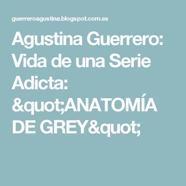 """Agustina Guerrero: Vida de una Serie Adicta: """"ANATOMÍA DE GREY"""""""