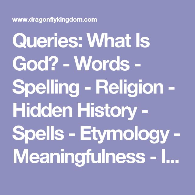 Queries: What Is God? - Words - Spelling - Religion - Hidden History - Spells - Etymology - Meaningfulness - Ignorance - Brainwashing - Understanding - Mindfulness - Clarity