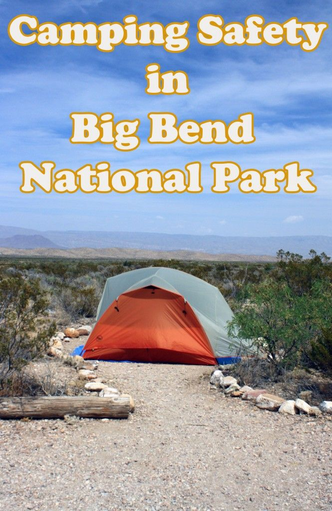 Big Bend National Park is a unique place with unique dangers. Make sure you know what to expect with these camping tips.