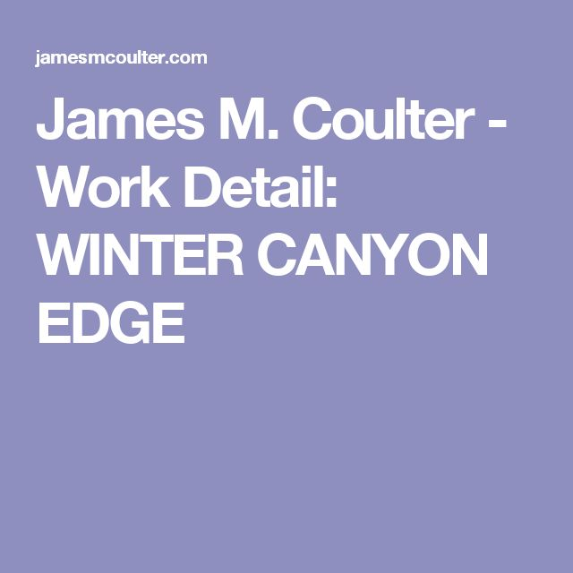 James M. Coulter - Work Detail: WINTER CANYON EDGE