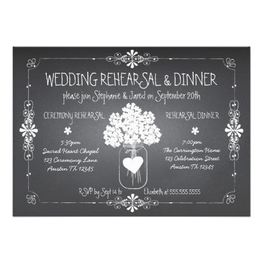 Chalkboard Wedding Rehearsal & Dinner Mason Jar Cards $2.10 Popular chalkboard style wedding rehearsal and dinner invitation is outlined by a lovely swirling scroll border and given a chalk effect. Original illustration of a rustic mason jar holding an hydrangea flower bouquet is accented with a white heart that holds the couple's initials on the back. Room for ceremony rehearsal and dinner information on the front. Whimsical typography gives this invitation a fun and casual vibe.