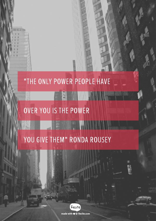"""The only power people have over you is the power you give them"" Ronda Rousey - Quote From Recite.com #RECITE #QUOTE"