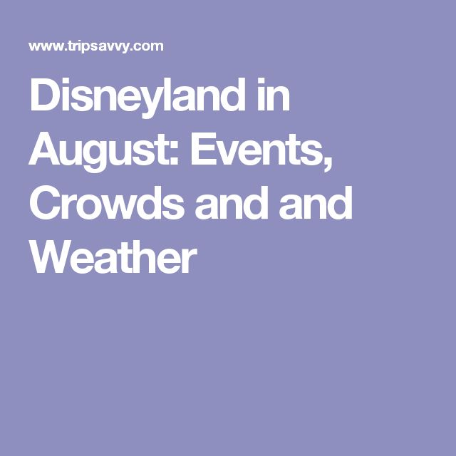 Disneyland in August: Events, Crowds and and Weather