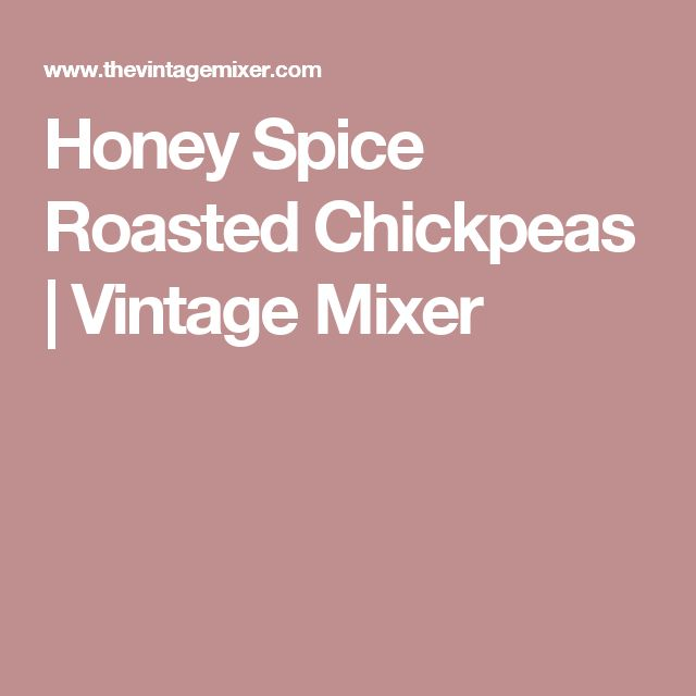 Honey Spice Roasted Chickpeas | Vintage Mixer