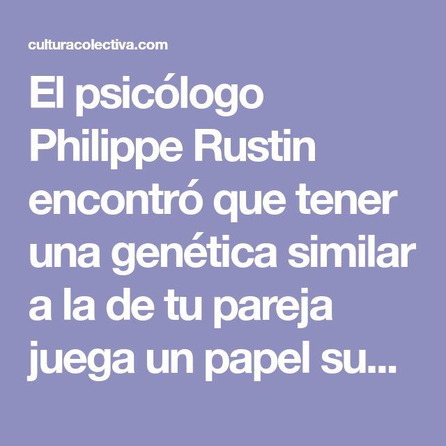 El psicólogo Philippe Rustin encontró que tener unagenética similar a la de tu pareja juega un papel superimportante a la hora de mantener una relación larga y exitosa