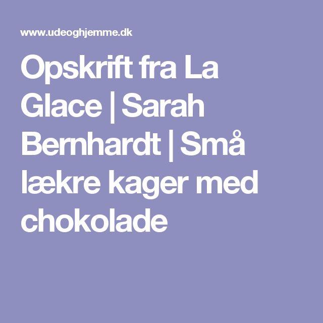Opskrift fra La Glace | Sarah Bernhardt | Små lækre kager med chokolade